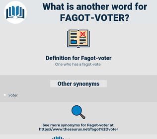 Fagot-voter, synonym Fagot-voter, another word for Fagot-voter, words like Fagot-voter, thesaurus Fagot-voter