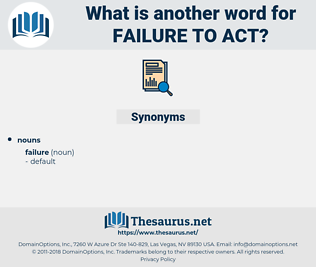 failure to act, synonym failure to act, another word for failure to act, words like failure to act, thesaurus failure to act