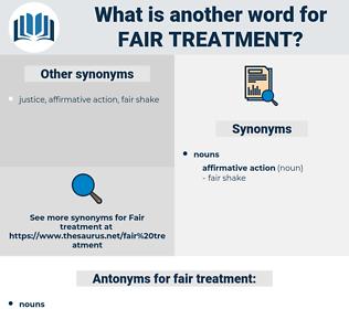 fair treatment, synonym fair treatment, another word for fair treatment, words like fair treatment, thesaurus fair treatment