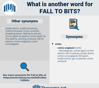 fall to bits, synonym fall to bits, another word for fall to bits, words like fall to bits, thesaurus fall to bits