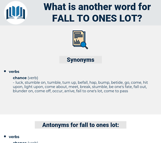 fall to ones lot, synonym fall to ones lot, another word for fall to ones lot, words like fall to ones lot, thesaurus fall to ones lot