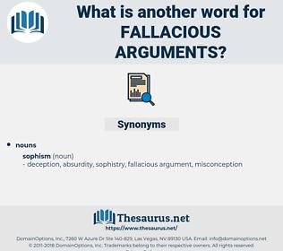 fallacious arguments, synonym fallacious arguments, another word for fallacious arguments, words like fallacious arguments, thesaurus fallacious arguments