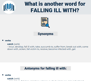 falling ill with, synonym falling ill with, another word for falling ill with, words like falling ill with, thesaurus falling ill with