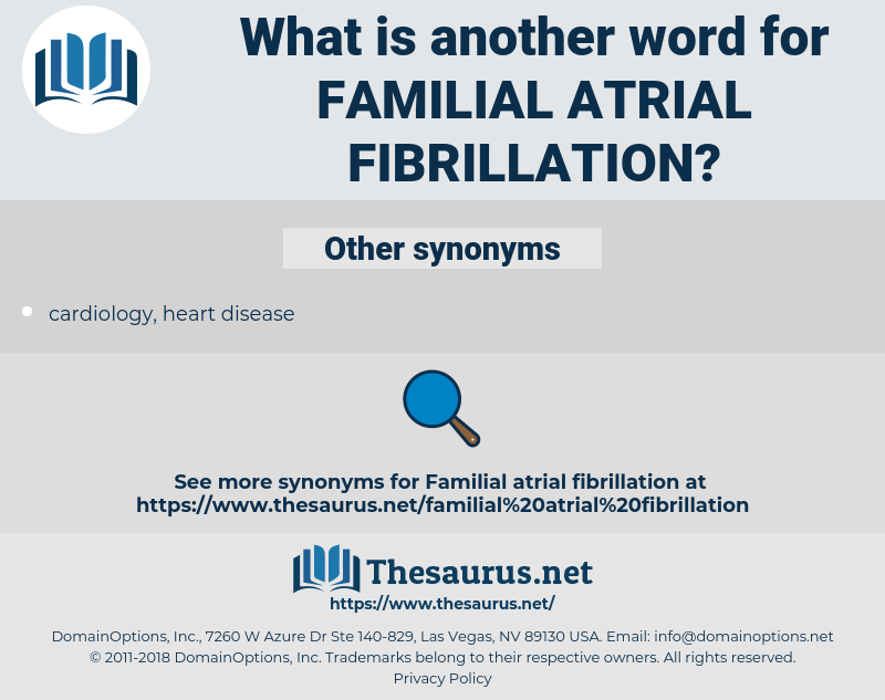 familial atrial fibrillation, synonym familial atrial fibrillation, another word for familial atrial fibrillation, words like familial atrial fibrillation, thesaurus familial atrial fibrillation