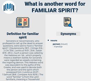 familiar spirit, synonym familiar spirit, another word for familiar spirit, words like familiar spirit, thesaurus familiar spirit