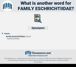 Family Eschrichtiidae, synonym Family Eschrichtiidae, another word for Family Eschrichtiidae, words like Family Eschrichtiidae, thesaurus Family Eschrichtiidae
