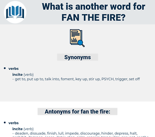 fan the fire, synonym fan the fire, another word for fan the fire, words like fan the fire, thesaurus fan the fire