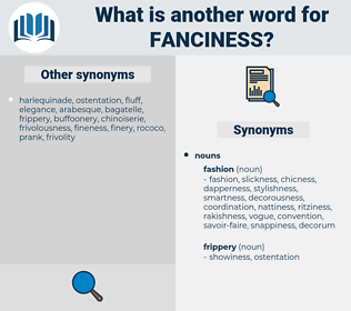 fanciness, synonym fanciness, another word for fanciness, words like fanciness, thesaurus fanciness