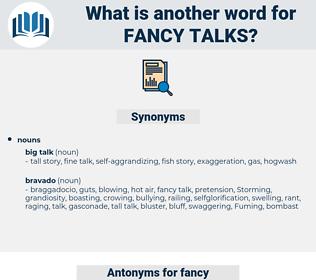 fancy talks, synonym fancy talks, another word for fancy talks, words like fancy talks, thesaurus fancy talks