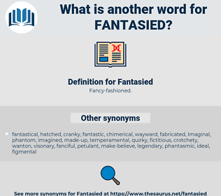 Fantasied, synonym Fantasied, another word for Fantasied, words like Fantasied, thesaurus Fantasied