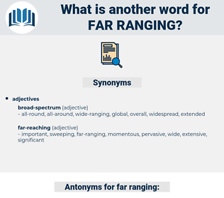 far-ranging, synonym far-ranging, another word for far-ranging, words like far-ranging, thesaurus far-ranging
