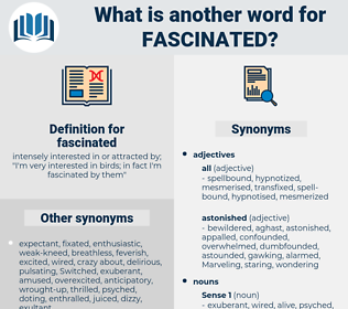 fascinated, synonym fascinated, another word for fascinated, words like fascinated, thesaurus fascinated