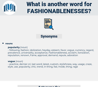 fashionablenesses, synonym fashionablenesses, another word for fashionablenesses, words like fashionablenesses, thesaurus fashionablenesses
