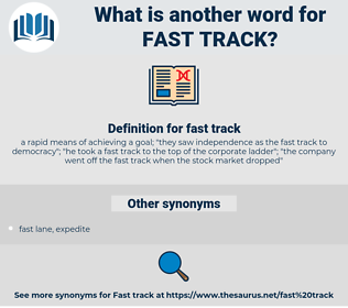 fast track, synonym fast track, another word for fast track, words like fast track, thesaurus fast track