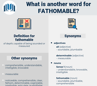 fathomable, synonym fathomable, another word for fathomable, words like fathomable, thesaurus fathomable