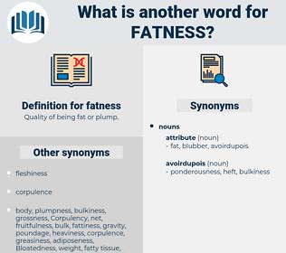 fatness, synonym fatness, another word for fatness, words like fatness, thesaurus fatness