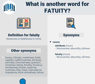 fatuity, synonym fatuity, another word for fatuity, words like fatuity, thesaurus fatuity