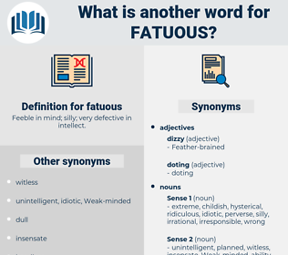 fatuous, synonym fatuous, another word for fatuous, words like fatuous, thesaurus fatuous
