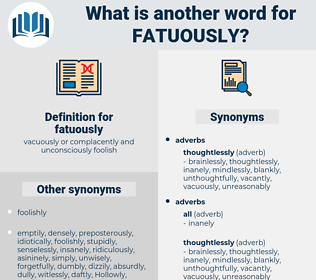 fatuously, synonym fatuously, another word for fatuously, words like fatuously, thesaurus fatuously