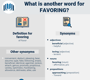 favoring, synonym favoring, another word for favoring, words like favoring, thesaurus favoring