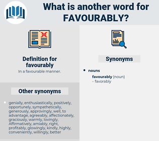 favourably, synonym favourably, another word for favourably, words like favourably, thesaurus favourably