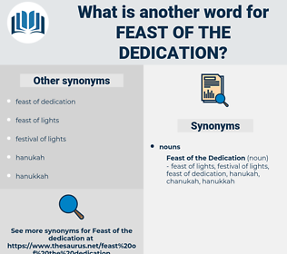 feast of the dedication, synonym feast of the dedication, another word for feast of the dedication, words like feast of the dedication, thesaurus feast of the dedication