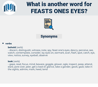 feasts ones eyes, synonym feasts ones eyes, another word for feasts ones eyes, words like feasts ones eyes, thesaurus feasts ones eyes