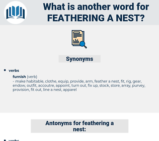 feathering a nest, synonym feathering a nest, another word for feathering a nest, words like feathering a nest, thesaurus feathering a nest