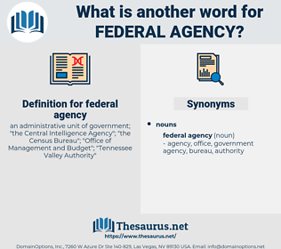federal agency, synonym federal agency, another word for federal agency, words like federal agency, thesaurus federal agency