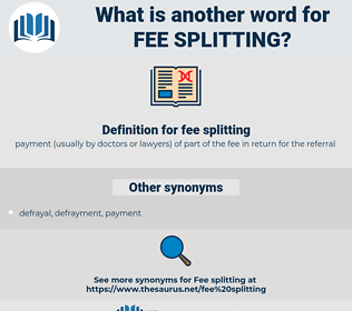 fee splitting, synonym fee splitting, another word for fee splitting, words like fee splitting, thesaurus fee splitting