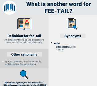 fee tail, synonym fee tail, another word for fee tail, words like fee tail, thesaurus fee tail