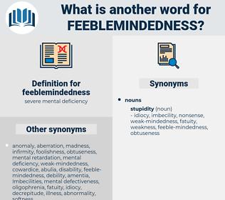 feeblemindedness, synonym feeblemindedness, another word for feeblemindedness, words like feeblemindedness, thesaurus feeblemindedness