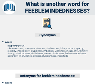 feeblemindednesses, synonym feeblemindednesses, another word for feeblemindednesses, words like feeblemindednesses, thesaurus feeblemindednesses
