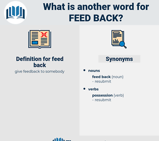 feed back, synonym feed back, another word for feed back, words like feed back, thesaurus feed back