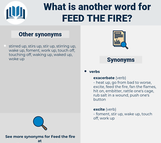 feed the fire, synonym feed the fire, another word for feed the fire, words like feed the fire, thesaurus feed the fire