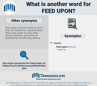 feed upon, synonym feed upon, another word for feed upon, words like feed upon, thesaurus feed upon