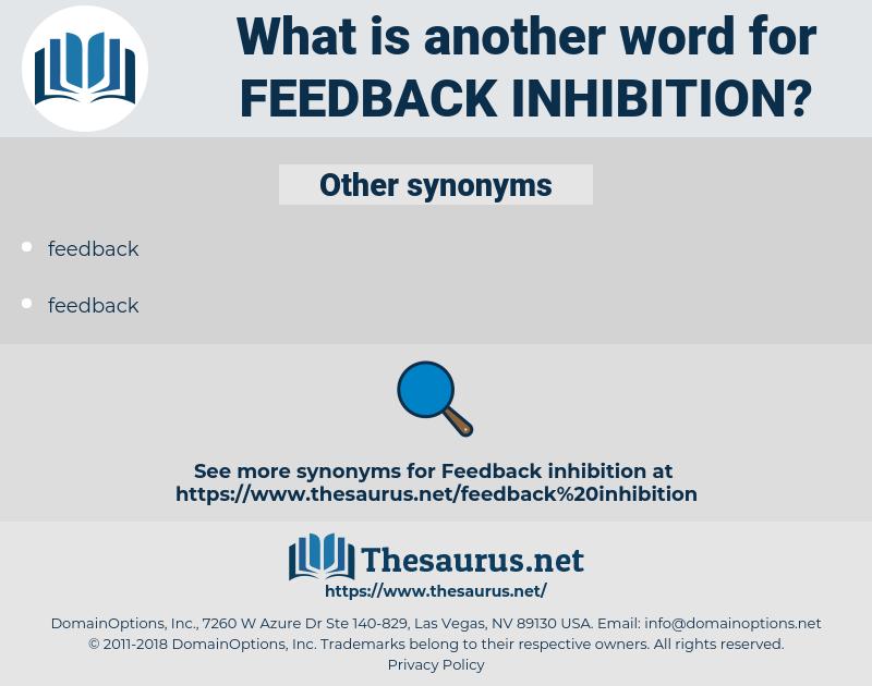 feedback inhibition, synonym feedback inhibition, another word for feedback inhibition, words like feedback inhibition, thesaurus feedback inhibition