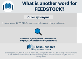 feedstock, synonym feedstock, another word for feedstock, words like feedstock, thesaurus feedstock