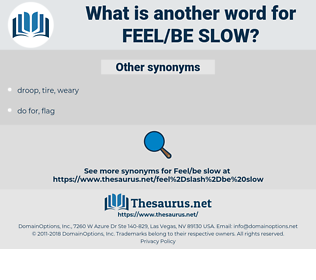 feel/be slow, synonym feel/be slow, another word for feel/be slow, words like feel/be slow, thesaurus feel/be slow