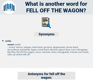 fell off the wagon, synonym fell off the wagon, another word for fell off the wagon, words like fell off the wagon, thesaurus fell off the wagon
