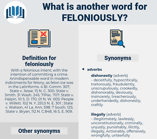 feloniously, synonym feloniously, another word for feloniously, words like feloniously, thesaurus feloniously