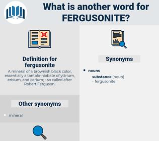 fergusonite, synonym fergusonite, another word for fergusonite, words like fergusonite, thesaurus fergusonite
