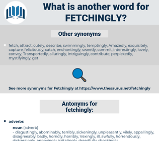 fetchingly, synonym fetchingly, another word for fetchingly, words like fetchingly, thesaurus fetchingly