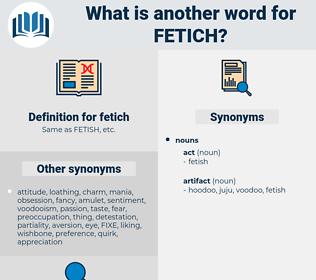fetich, synonym fetich, another word for fetich, words like fetich, thesaurus fetich