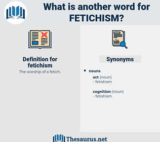 fetichism, synonym fetichism, another word for fetichism, words like fetichism, thesaurus fetichism