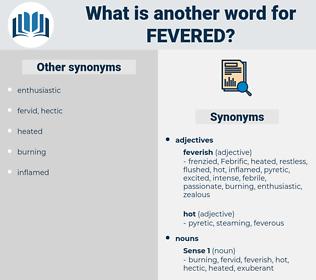 fevered, synonym fevered, another word for fevered, words like fevered, thesaurus fevered