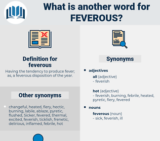 feverous, synonym feverous, another word for feverous, words like feverous, thesaurus feverous