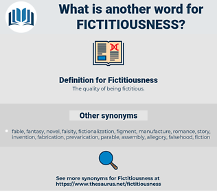 Fictitiousness, synonym Fictitiousness, another word for Fictitiousness, words like Fictitiousness, thesaurus Fictitiousness