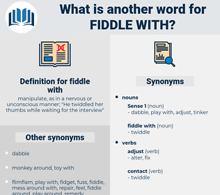 fiddle with, synonym fiddle with, another word for fiddle with, words like fiddle with, thesaurus fiddle with