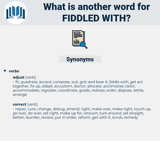 fiddled with, synonym fiddled with, another word for fiddled with, words like fiddled with, thesaurus fiddled with